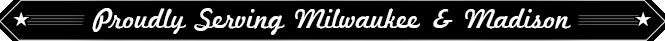 Proudly serving Milwaukee & Madison